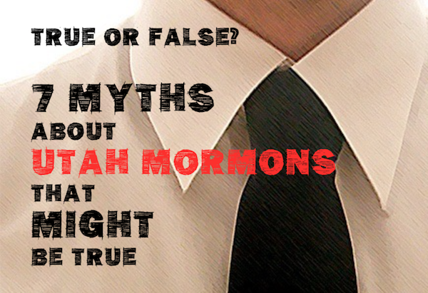 True or False? 7 Myths About Utah Mormons That Might Be True